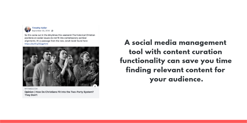 A social media management tool that has content curation functionality can save you time finding relevant content for your audience to engage with.