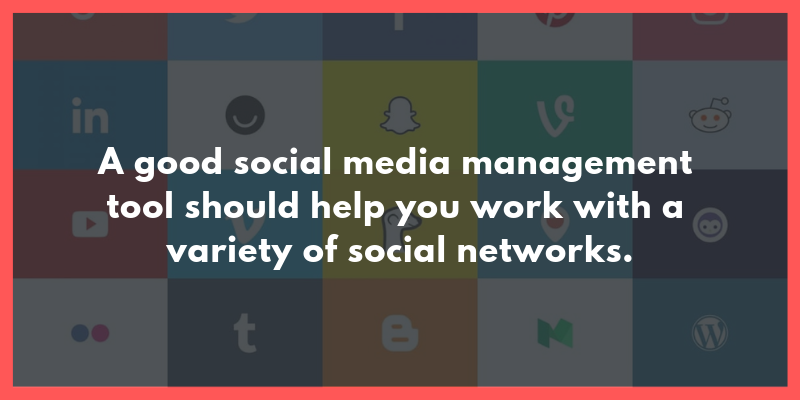 The importance of having your social media management tool support the networks that you need.
