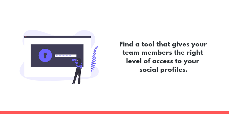 Find a tool that gives your team members the right level of access to your social profiles.